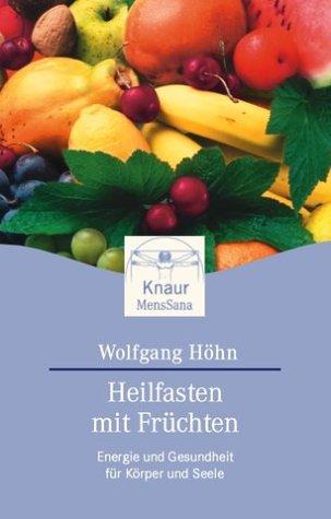 Heilfasten mit Früchten: Energie und Gesundheit für Körper und Seele