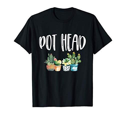 Gardener Gifts - Cactus Lover - Pot Head - Gardeners Gift Camiseta