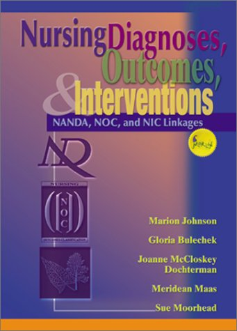 Nursing Diagnoses, Outcomes, and Interventions: NANDA, NOC and NIC Linkages