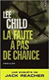 La Faute à pas de chance de Lee Child,William Olivier Desmond (Traduction) ( 6 janvier 2011 )