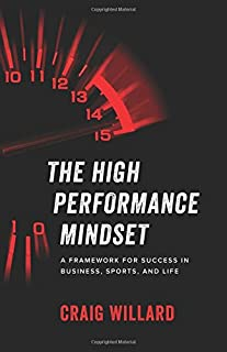 The High Performance Mindset: A Framework for Success in Business, Sports, and Life