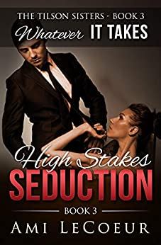 Whatever It Takes: High Stakes Seduction - Book 3 - Angela (The Tilson Sisters) by [Ami LeCoeur]