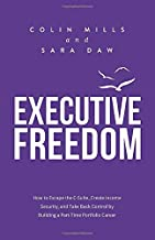 Executive Freedom: How to Escape the C-Suite, Create Income Security, and Take Back Control by Building a Part-Time Portfolio Career