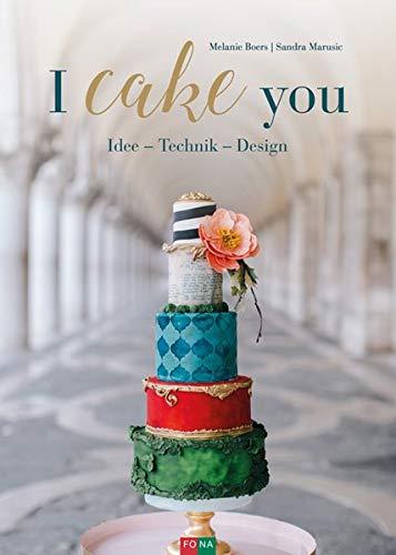 I cake you: Idee - Technik - Design