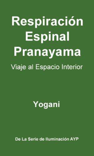 Respiración Espinal Pranayama - Viaje al Espacio Interior (La Serie de Iluminación AYP nº 2)