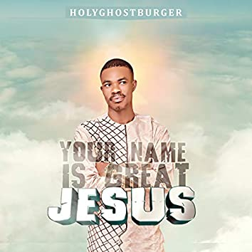 Your Name Is Great Jesus
