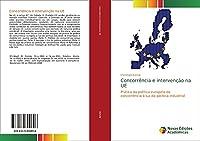 Concorrência e intervenção na UE: Prática da política europeia de concorrência à luz da política industrial