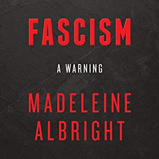 Fascism     A Warning              Written by:                                                                                                                                 Madeleine Albright                               Narrated by:                                                                                                                                 Madeleine Albright                      Length: 9 hrs and 53 mins     48 ratings     Overall 4.7
