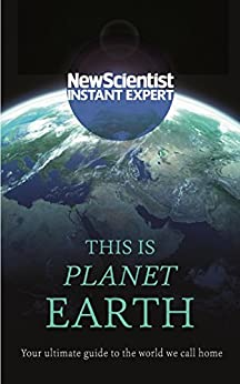 This is Planet Earth: Your ultimate guide to the world we call home (New Scientist Instant Expert) (English Edition) PDF EPUB Gratis descargar completo
