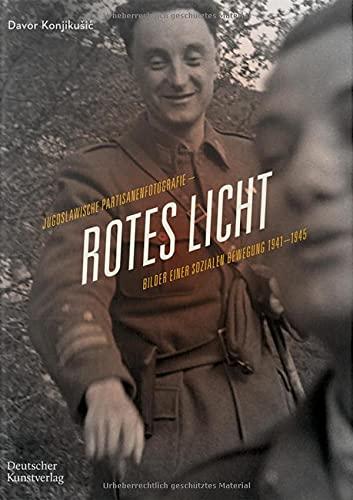 Rotes Licht: Jugoslawische Partisanenfotografie. Bilder einer sozialen Bewegung, 1941-1945