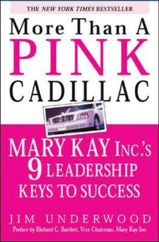 More Than A Pink Cadillac : Mary Kay, Inc.'s Nine Leadership Keys To Success