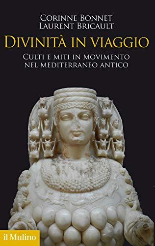 Divinità in viaggio. Culti e miti in movimento nel Mediterraneo antico