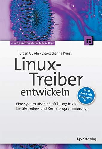 Linux-Treiber entwickeln: Eine systematische Einführung in die Gerätetreiber- und Kernelprogrammierung - jetzt auch für Raspberry Pi