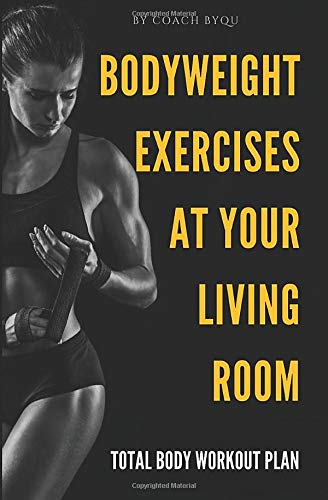 Bodyweight Exercises At Your Living Room: Stay & Train At Home. Total Body Workout Routine Perfect for Fat Loss & Tone-up Body. Minimum Equipment - ... Bottles.+ 3 Secrets For The Perfect Body.