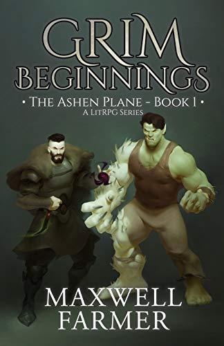 Grim Beginnings: The Ashen Plane - Book I, A LitRPG Series