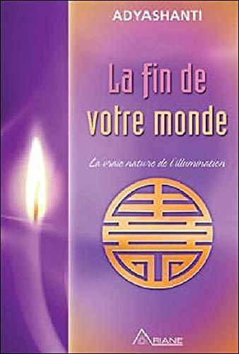 FIN DE VOTRE MONDE (LA) : LA VRAIE NATURE DE L'ILLUMINATION