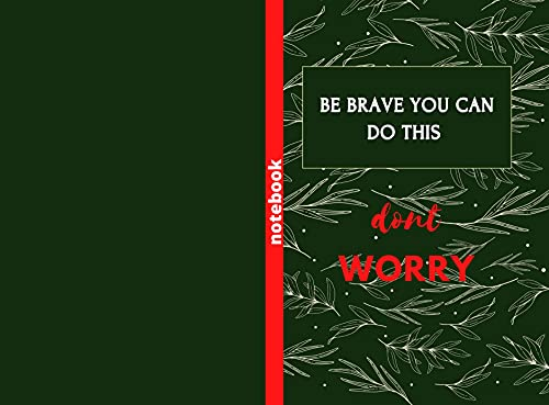 be brave you can do this and don't worry : 120 page 6×9 (English Edition)