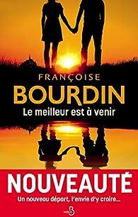 Le meilleur est à venir par Françoise Bourdin