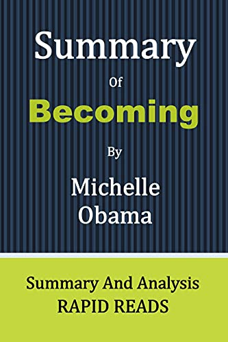 """Summary Of Becoming By Michelle Obama: Acquire Fundamental Ideas From """"Becoming"""" In Minutes, Not Hours (English Edition)"""
