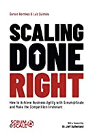 Scaling Done Right: How to Achieve Business Agility with Scrum@Scale and Make the Competition Irrelevant