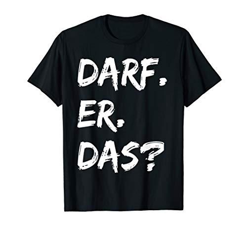DARF ER DAS t shirt Spruch tshirt Darf er das T-Shirt lustig
