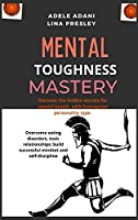 Mental Toughness Mastery: Discover the hidden secrets for mental health, with Enneagram personality type. Overcome eating disorders, toxic relationships; build successful mindset and self-discipline