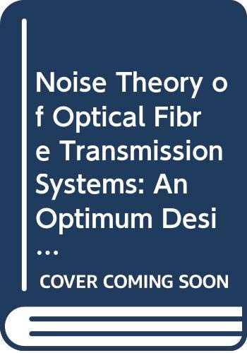 Noise and Signal Interference in Optical Fiber Transmission Systems: An Optimum Design Approach