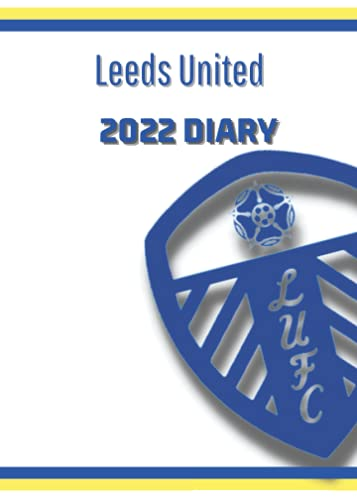 Leeds United 2022 Diary: 5x7-inch Leeds United AFC Planner/Diary 2022