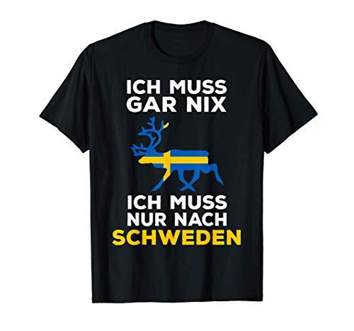 Schweden Spruch Ich muss gar nix Ich muss nur nach Schweden T-Shirt