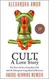 Cult A Love Story: Ten Years Inside a Canadian Cult and the Subsequent Long Road of Recovery (English Edition)