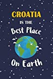 Croatia Is The Best Place On Earth: Croatia Souvenir Notebook