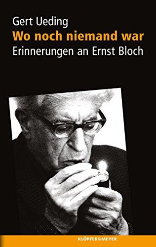 Wo noch niemand war: Erinnerungen an Ernst Bloch