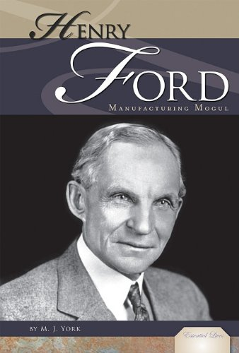 Henry Ford: Manufacturing Mogul (Essential Lives)