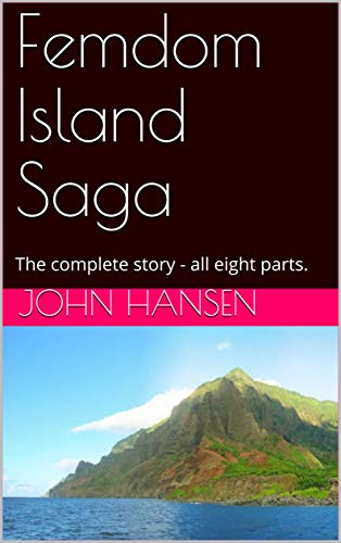 Femdom Island Saga: The complete story - all eight parts. (English Edition)
