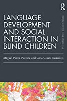 Language Development and Social Interaction in Blind Children (Psychology Press & Routledge Classic Editions)