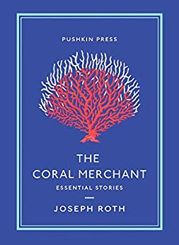 The Coral Merchant: Essential Stories by [Joseph Roth, Ruth Martin]