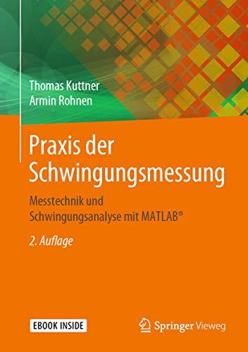 Praxis der Schwingungsmessung: Messtechnik und Schwingungsanalyse mit MATLAB®