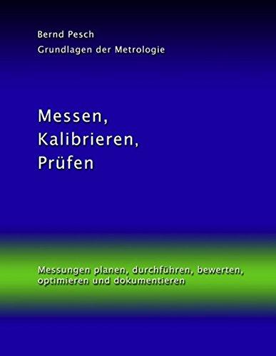 Messen, Kalibrieren, Prüfen: Messungen planen, durchführen, bewerten, optimieren und dokumentieren