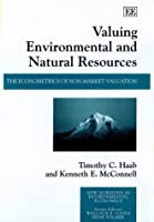 Valuing Environmental and Natural Resources: The Econometrics of Non-Market Valuation (New Horizons in Environmental Economics)