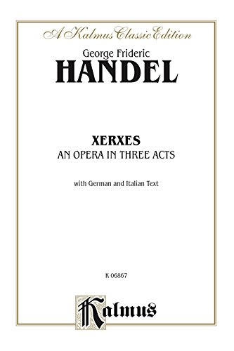 Xerxes - An Opera in Three Acts: Vocal (Opera) Score with German and Italian Text (Kalmus Edition)