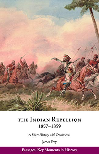 The Indian Rebellion, 1857–1859: A Short History with Documents (Passages: Key Moments in History) (English Edition)