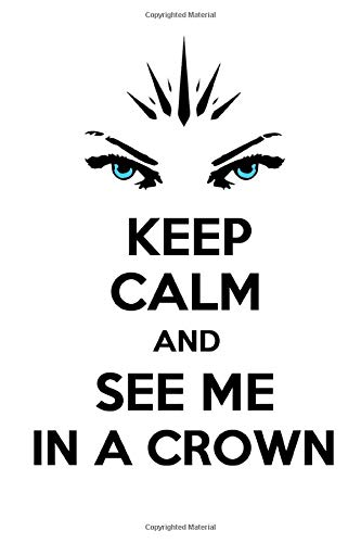 Keep Calm And See Me In A Crown: Daily Planner 2020, Notebook, Journal, Diary, Gift For Girls, Kids And Adults