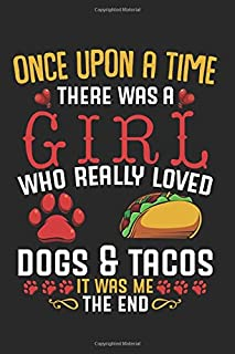 Once Upon A Time: There Was A Girl Who Really Loved Dogs And Tacos Best Gift Ideas Mexican Food Funny Composition College Notebook and Diary to Write ... Pages of Ruled Lined & Blank Paper / 6