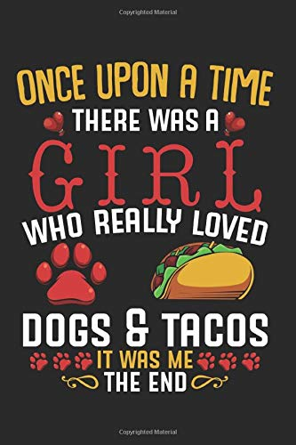 Once Upon A Time: There Was A Girl Who Really Loved Dogs And Tacos Best Gift Ideas Mexican Food Funny Composition College Notebook and Diary to Write ... Pages of Ruled Lined & Blank Paper / 6'x9'