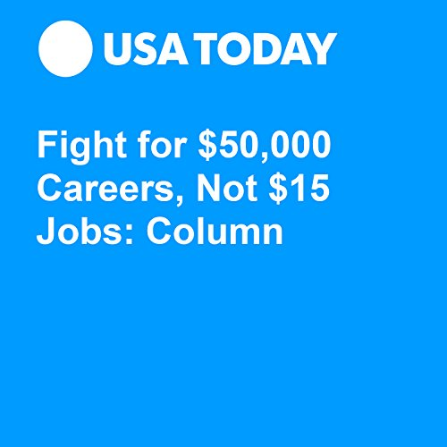 Fight for $50,000 Careers, Not $15 Jobs: Column audiobook cover art