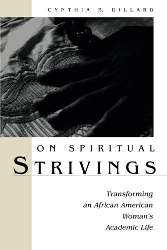 Download On Spiritual Strivings: Transforming an African American Woman's Academic Life (SUNY series in Women in Education) 0791468127