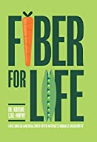 Fiber for Life: Live longer and healthier with nature's miracle ingredient