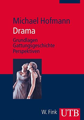 Drama: Grundlagen – Gattungsgeschichte – Perspektiven (Literaturwissenschaft elementar, Band 3864)