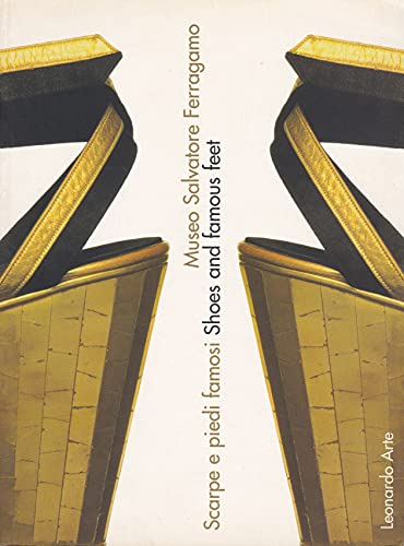 Museo Salvatore Ferragamo. Scarpe e piedi famosi. Ediz. italiana e inglese