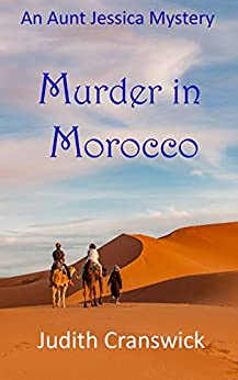 Murder in Morocco (The Aunt Jessica Mysteries Book 1) by [Judith Cranswick]